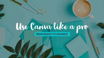 Use Canva like a pro : From basics to advance